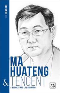 Ma Huateng & Tencent: A Business and Life Biography
