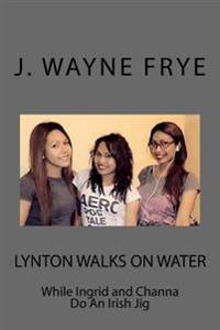 Lynton Walks on Water While Ingrid and Channa Do an Irish Jig