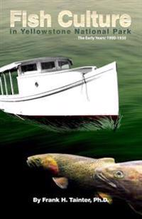 Fish Culture in Yellowstone National Park: The Early Years: 1900-1930