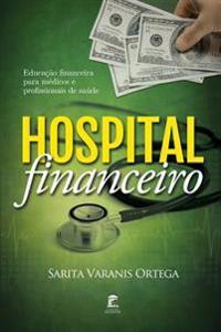 Hospital Financeiro: Educacao Financeira Para Medicos E Profissionais de Saude