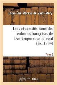 Loix Et Constitutions Des Colonies Francoises de L'Amerique Sous Le Vent. Tome 3
