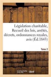 Legislation Charitable, Ou Recueil Des Lois, Arretes, Decrets, Ordonnances Royales, Avis Tome 2
