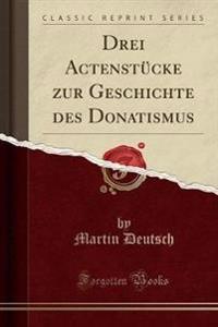 Drei Actenstucke Zur Geschichte Des Donatismus (Classic Reprint)