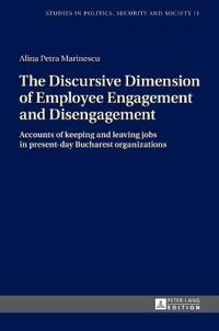 The Discursive Dimension of Employee Engagement and Disengagement: Accounts of Keeping and Leaving Jobs in Present-Day Bucharest Organizations