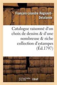 Catalogue Raisonne D'Un Choix Precieux de Dessins Et D'Une Nombreuse Et Riche Collection D'Estampes