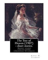 The Tree of Heaven (1907) - Short Stories. by: Robert W. Chambers to My Frend Austin Corbin (July 11, 1827 - June 4, 1896) Was a 19th-Century American