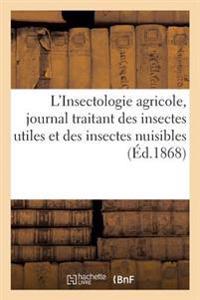 L'Insectologie Agricole, Journal Traitant Des Insectes Utiles Et Des Insectes Nuisibles. 1868