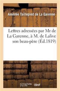 Lettres Adressees Par MR de la Garenne, A M. de Lalive Son Beau-Pere