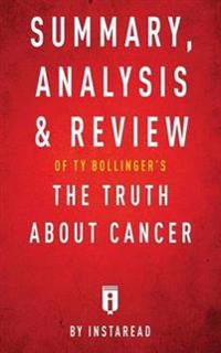 Summary, Analysis & Review of Ty Bollinger's the Truth about Cancer by Instaread