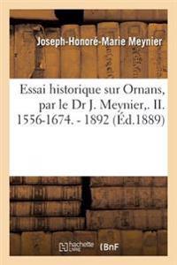Essai Historique Sur Ornans, Par Le Dr J. Meynier, . II. 1556-1674. - 1892