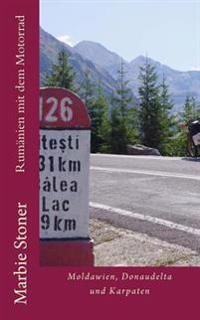 Rumanien Mit Dem Motorrad: Moldawien, Donaudelta Und Karpaten