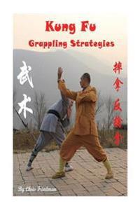 Kung Fu Grappling Strategies