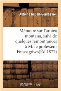 Memoire Sur L'Arnica Montana, Suivi de Quelques Remontrances A M. Le Professeur Fonssagrives