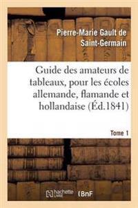 Guide Des Amateurs de Tableaux, Pour Les Ecoles Allemande, Flamande Et Hollandaise. Tome 1
