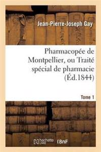 Pharmacopee de Montpellier, Ou Traite Special de Pharmacie Tome 1