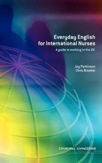 Everyday English for International Nurses : A Guide to Working in the UK