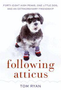 Following Atticus: Forty-Eight High Peaks, One Little Dog, and an Extraordinary Friendship