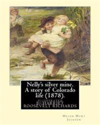 Nelly's Silver Mine. a Story of Colorado Life (1878).By; H.H (Helen Hunt Jackson): Illustrated By: Harriet Roosevelt Richards (C. 1850-1932)