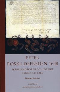 Efter Roskildefreden 1658 : Skånelandskapen och Sverige i krig och fred