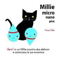 Millie Micro Nano Pico Libro 1 in Cui Millie Incontra Due Elettroni E Cominciano Le Sue Avventure
