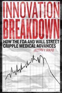 Innovation Breakdown: How the FDA and Wall Street Cripple Medical Advances