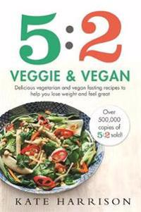 5:2 veggie and vegan - delicious vegetarian and vegan fasting recipes to he