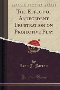 The Effect of Antecedent Frustration on Projective Play (Classic Reprint)