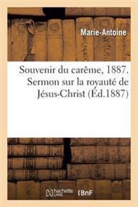Souvenir Du Careme, 1887. Sermon Sur La Royaute de Jesus-Christ, Panegyrique Saint Antoine de Padoue