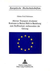Aktiver Transport Divalenter Kationen in Baecker-Hefe in Beziehung Zum Stoffwechsel, Insbesondere Der Gaerung