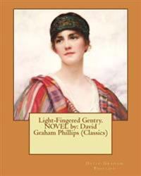 Light-Fingered Gentry. Novel by: David Graham Phillips (Classics)