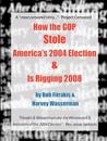 How the Gop Stole America's 2004 Election & Is Rigging 2008