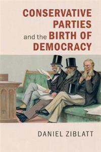 Conservative Political Parties and the Birth of Modern Democracy in Europe