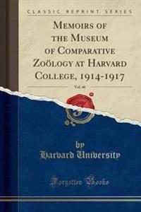 Memoirs of the Museum of Comparative Zooelogy at Harvard College, 1914-1917, Vol. 46 (Classic Reprint)