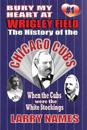 Bury My Heart at Wrigley Field: The History of the Chicago Cubs: When the Cubs Were the White Stockings