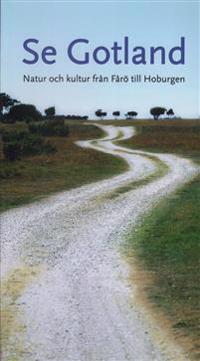 Se Gotland : natur och kultur från Fårö till Hoburgen