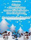 Winter - Die Schönsten Neuen Kinderlieder - Das Liederbuch: 30 Wunderschöne Neue Winterlieder. Mit Ergänzenden Chor- Und Klaviersätzen Zu Sechs Lieder