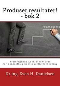 Produser Resultater! - BOK 2: Fremragende Lean-Strukturer for Kontroll Og Forbedring AV Linjeorganisasjonen