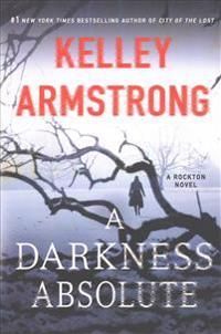 A Darkness Absolute: A Rockton Novel