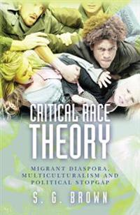 Critical Race Theory: Migrant Diaspora, Multiculturalism and Political Stopgap