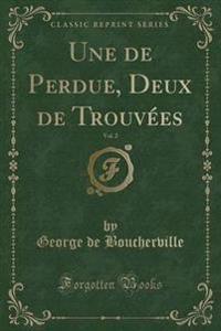 Une de Perdue, Deux de Trouv�es, Vol. 2 (Classic Reprint)