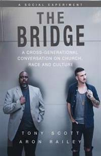 The Bridge: A Cross-Generational Conversation on Church, Race and Culture