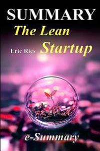 Summary - The Lean Startup: Eric Ries - How Today's Entrepreneurs Use Continuous Innovation to Create Radically Successful Businesses