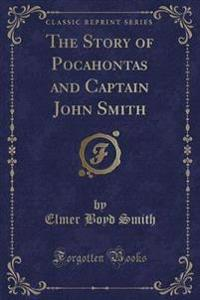 The Story of Pocahontas and Captain John Smith (Classic Reprint)
