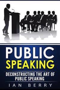 Public Speaking: Deconstructing the Art of Public Speaking