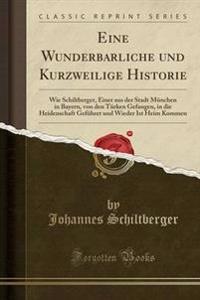 Eine Wunderbarliche Und Kurzweilige Historie