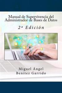 Manual de Supervivencia del Administrador de Bases de Datos: 2a Edicion