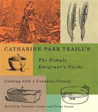 Catharine Parr Traill's the Female Emigrant's Guide