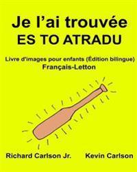 Je L'Ai Trouvee Es to Atradu: Livre D'Images Pour Enfants Francais-Letton (Edition Bilingue)