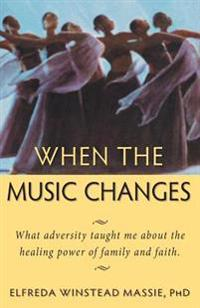 When the Music Changes: What Adversity Taught Me about the Healing Power of Family and Faith
