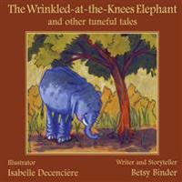 The Wrinkled-At-The-Knees Elephant and Other Tuneful Tales: The Wrinkled-At-The-Knees Elephant and Other Tuneful Tales